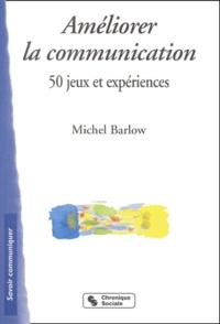 Michel Barlow - Améliorer la communication - 50 Jeux et expériences.