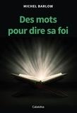 Michel Barlow - Des mots pour dire sa foi.