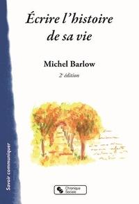 Michel Barlow - Ecrire l'histoire de sa vie.