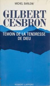 Michel Barlow - Gilbert Cesbron - Témoin de la tendresse de Dieu.