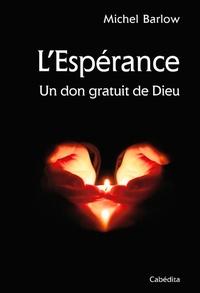 Michel Barlow - L'espérance - Un don gratuit de Dieu.