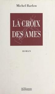 Michel Barlow - La croix des âmes - Roman.