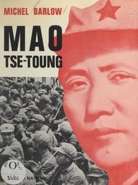 Michel Barlow - Mao Tsé-Toung.