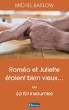 Michel Barlow - Roméo et Juliette étaient bien vieux - Ou La foi insoumise.