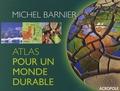 Michel Barnier - Atlas pour un monde durable.