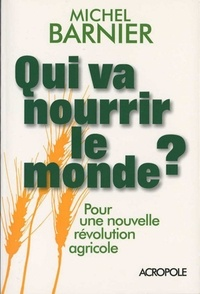 Michel Barnier - Qui va nourrir le monde ? - Pour une nouvelle révolution agricole.