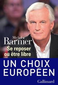 Michel Barnier - Se reposer ou être libre.