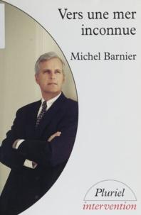 Michel Barnier - Vers une mer inconnue.