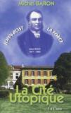Michel Baron - John-Bost - La cité utopique.