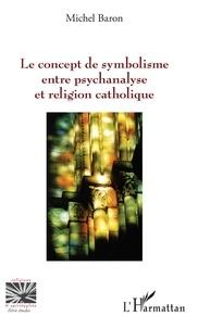 Michel Baron - Le concept de symbolisme entre psychanalyse et religion catholique.