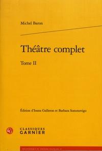 Michel Baron - Théâtre complet - Tome 2.