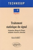 Michel Barret - Traitement statistique du signal - Estimation, filtrage de Wiener, méthodes récursives, détection.