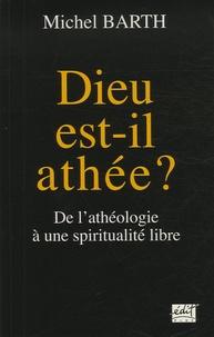 Michel Barth - Dieu est-il athée ? - De l'athéologie à une spiritualité libre.
