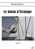 Michel Barth - Le bâton d'Esculape.
