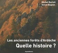 Michel Bartoli et Simon Bugnon - Les anciennes forêts d'Ardèche - Quelle histoire ?.