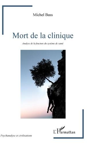 Michel Bass - Mort de la clinique - Analyse de la fracture du système de santé.