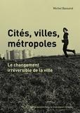 Michel Bassand - Cités, villes, métropoles - Le changement irréversible de la ville.