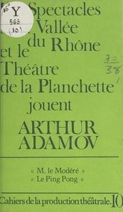 Michel Bassari et Pierre-Étienne Heymann - Les spectacles de la vallée du Rhône et le Théâtre de la Planchette jouent Arthur Adamov - M. le modéré, suivi de Le ping pong.