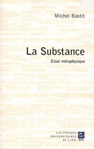 Michel Bastit - La substance - Essai de métaphysique.