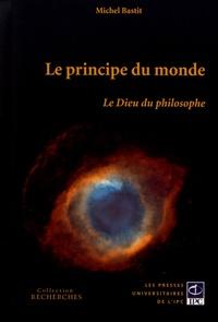 Michel Bastit - Le principe du monde - Le Dieu du philosophe.