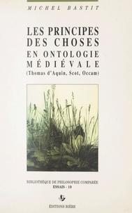 Michel Bastit - Les principes des choses en ontologie médiévale : Thomas d'Aquin, Scot, Occam.