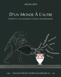 Dun monde à lautre - Contacts et acculturation en Gaule méditerranéenne.pdf