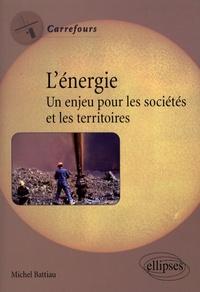 Michel Battiau - L'énergie - Un enjeu pour les sociétés et les territoires.