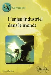 Michel Battiau - L'enjeu industriel dans le monde.