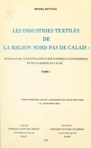 Michel Battiau - Les industries textiles de la région Nord-Pas-de-Calais : étude d'une concentration géographique d'entreprises et de sa remise en cause (1).