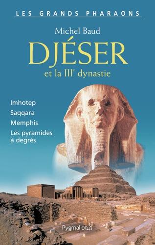 Michel Baud - Djéser et la IIIe dynastie.