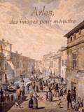 Michel Baudat et Christophe Gonzalez - Arles, des images pour mémoire.