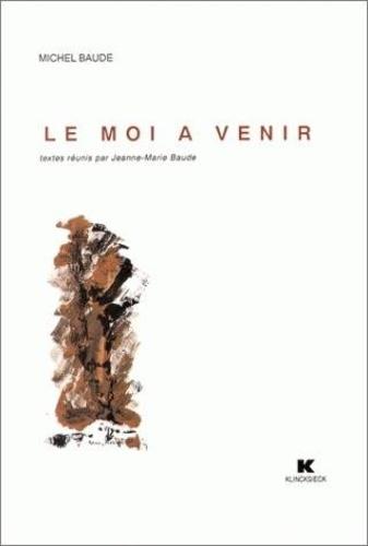 Michel Baude - Le Moi à venir.