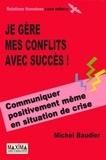 Michel Baudier - Je gère mes conflits avec succès !.