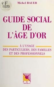Michel Bauer - Guide social de l'âge d'or : à l'usage des particuliers, des familles et des professionnels.
