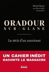 Michel Baury - Oradour-Sur-Glane - Le récit d'un survivant.