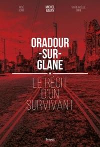 Michel Baury et René Borie - Oradour-sur-Glane - Le récit d'un survivant.