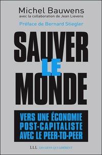 Michel Bauwens - Sauver le monde : vers une économie post-capitaliste avec le peer-to-peer.