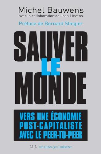 Sauver le monde : vers une économie post-capitaliste avec le peer-to-peer