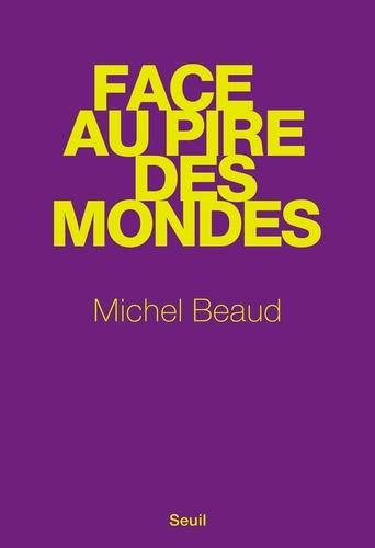 Michel Beaud - Face au pire des mondes.
