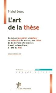 Michel Beaud - L'art de la thèse - Comment préparer et rédiger un mémoire de master, une thèse de doctorat ou tout autre travail universitaire à l'ère du Net.