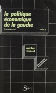 Michel Beaud - La Politique économique de la gauche  Tome  2 - Le  Grand écart.