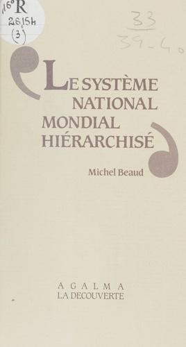 Michel Beaud - Le Système national-mondial hiérarchisé - Une nouvelle lecture du capitalisme mondial.