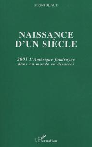 Michel Beaud - Naissance d'un siècle - 2001 L'Amérique foudroyée dans un monde en désarroi.