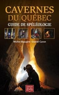 Michel Beaupré et Daniel Caron - Cavernes du Québec - Guide de spéléologie.