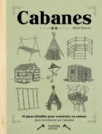 Michel Beauvais - Cabanes - 50 plan détaillés pour construire sa cabane.