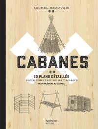 Michel Beauvais - Cabanes - 50 plans détaillés pour construire sa cabane (pas forcément au Canada).