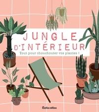 Michel Beauvais et Philippe Bonduel - Jungle d'intérieur - Tout pour chouchouter vos plantes !.