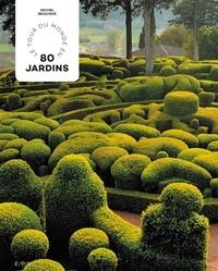 Le tour du monde en 80 jardins - Michel Beauvais |