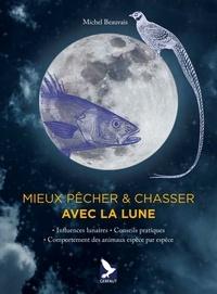 Michel Beauvais - Mieux pêcher & chasser avec la lune - Influences lunaires - Conseils pratiques - Comportement des animaux espèce par espèce.