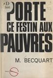 Michel Becquart et Jean-François Six - Porte ce festin aux pauvres - Étude sur l'Eucharistie et la charité chez le Père de Foucauld et le Père Peyriguère.